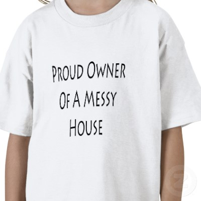 messy house shirt